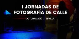 I Jornadas de Fotografía de Calle en Sevilla · Octubre 2017 · Photocertamen & QuitarFotos